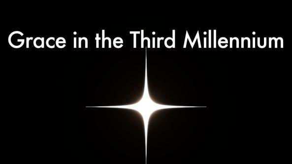 Grace in the Third Millennium